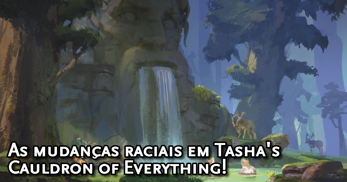 As mudanças raciais de Tasha's Cauldron of Everything