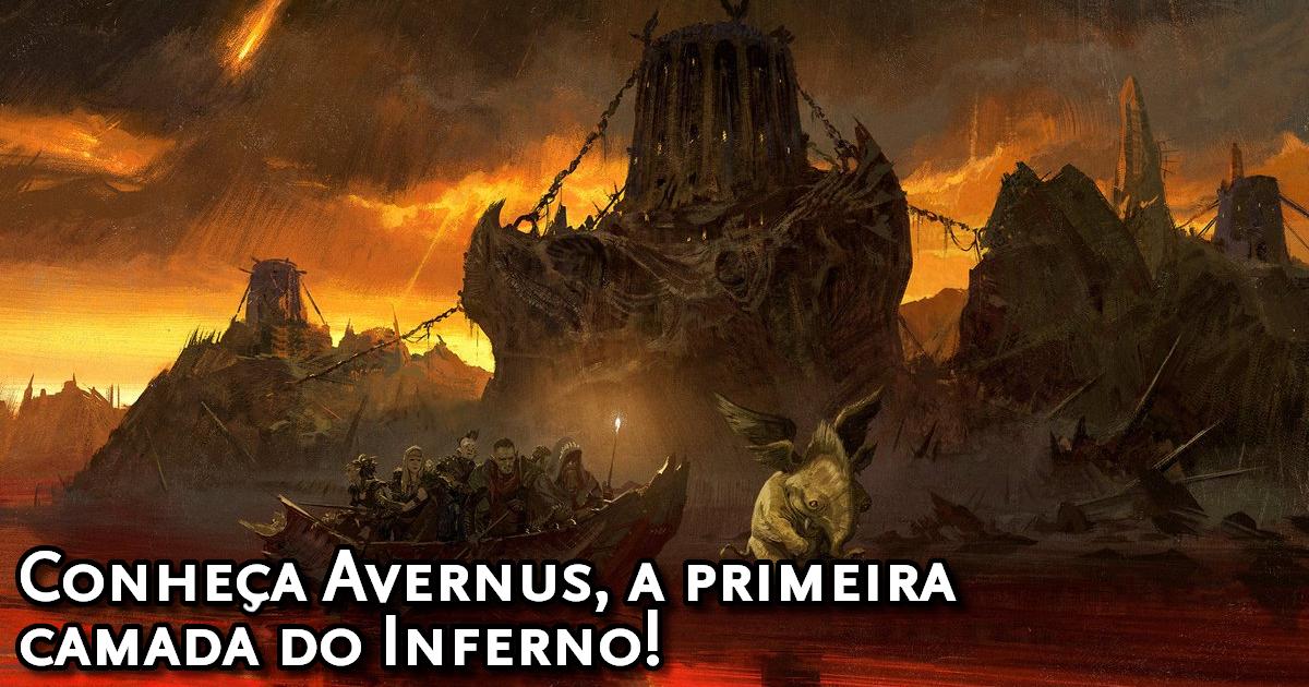 Conheça Avernus, a primeira camada do Inferno!