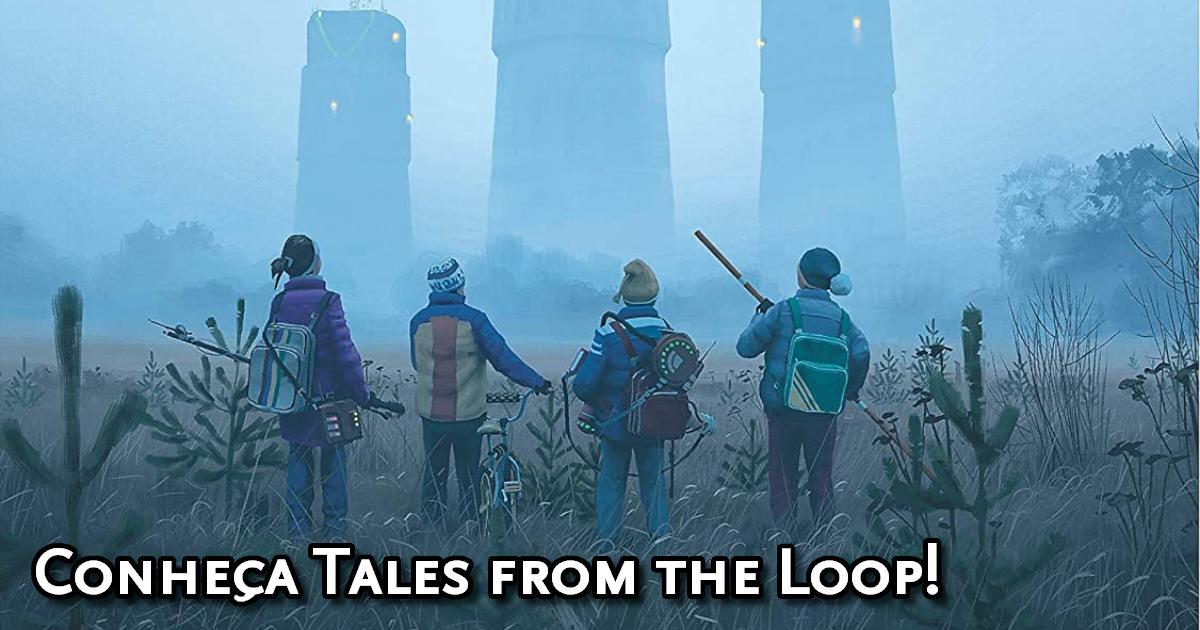 Tales from the Loop em português